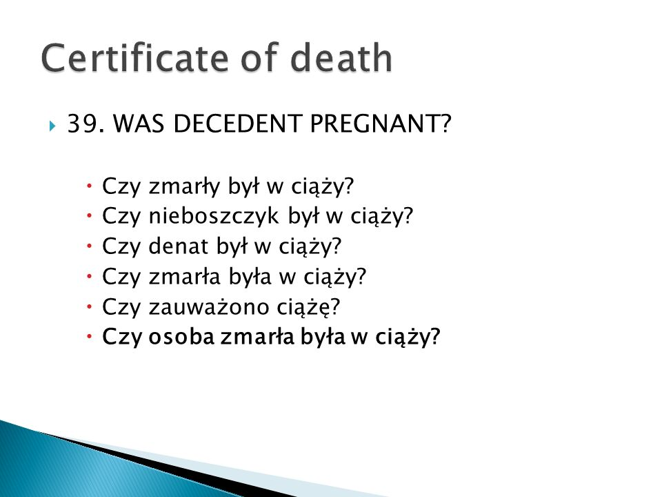 Certificate of death 39. WAS DECEDENT PREGNANT