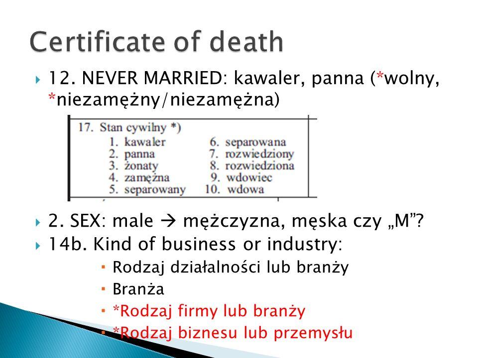 """Certificate of death 12. NEVER MARRIED: kawaler, panna (*wolny, *niezamężny/niezamężna) 2. SEX: male  mężczyzna, męska czy """"M"""