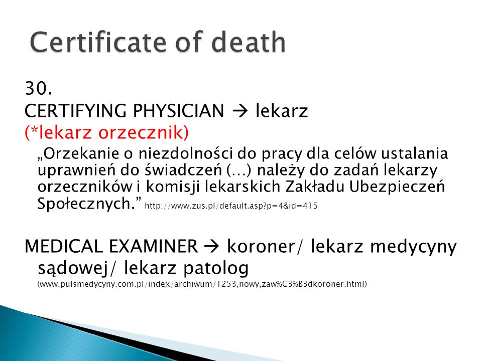 Certificate of death 30. CERTIFYING PHYSICIAN  lekarz