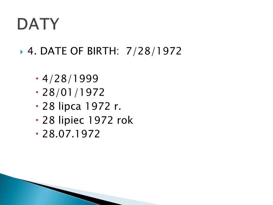 DATY 4. DATE OF BIRTH: 7/28/1972 4/28/1999 28/01/1972 28 lipca 1972 r.
