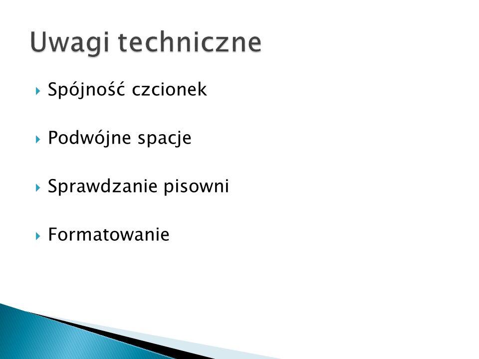 Uwagi techniczne Spójność czcionek Podwójne spacje Sprawdzanie pisowni