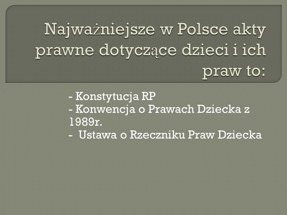 Najważniejsze w Polsce akty prawne dotyczące dzieci i ich praw to: