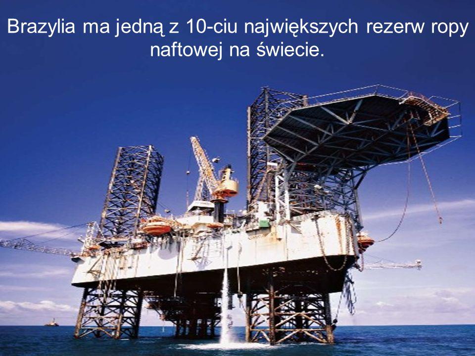 Brazylia ma jedną z 10-ciu największych rezerw ropy naftowej na świecie.