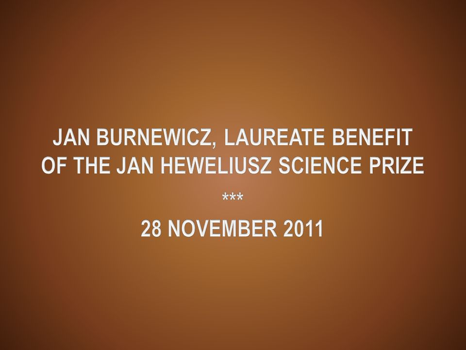 JAN BURNEWICZ, LAUREATE BENEFIT OF THE JAN HEWELIUSZ SCIENCE PRIZE