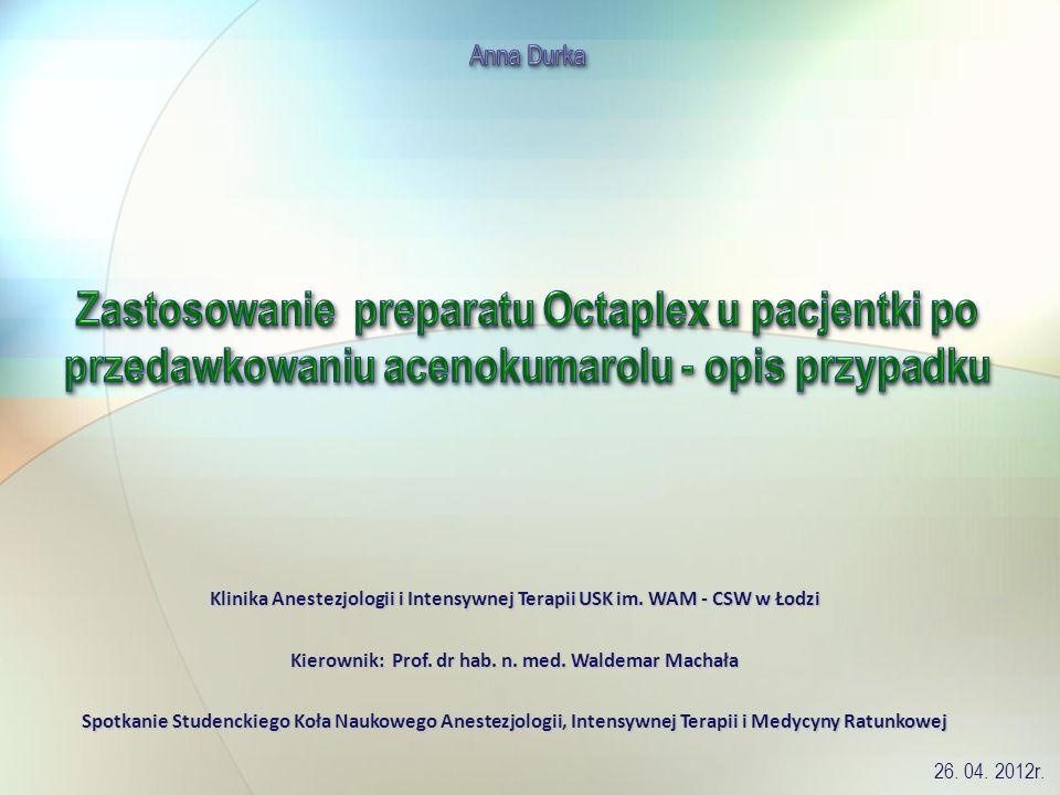 Anna Durka Zastosowanie preparatu Octaplex u pacjentki po przedawkowaniu acenokumarolu - opis przypadku