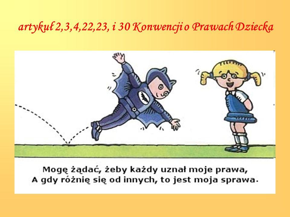 artykuł 2,3,4,22,23, i 30 Konwencji o Prawach Dziecka