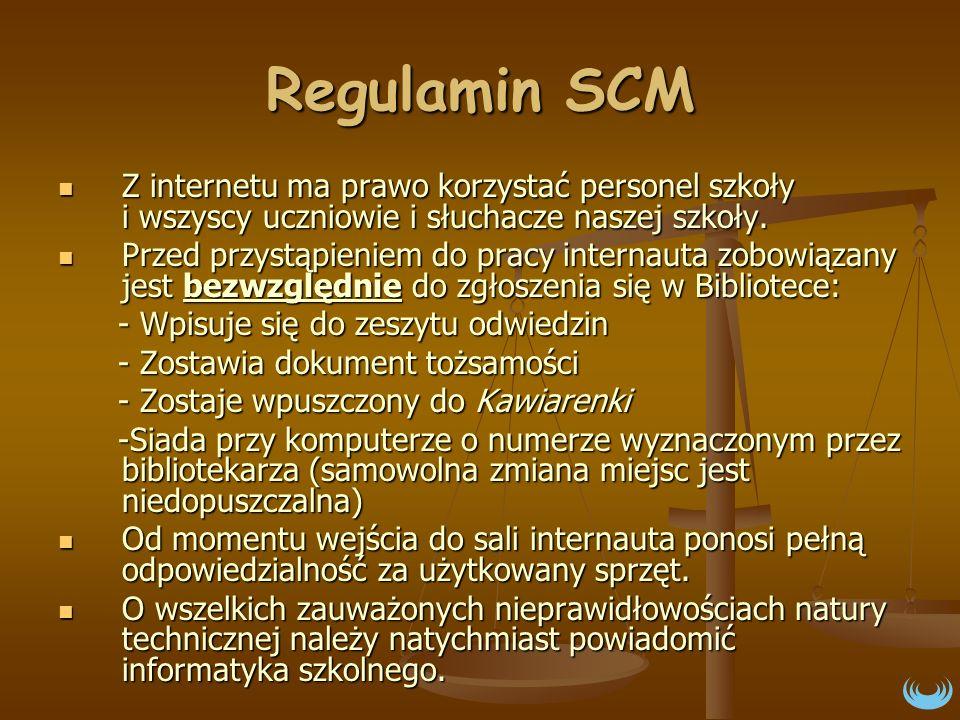 Regulamin SCM Z internetu ma prawo korzystać personel szkoły i wszyscy uczniowie i słuchacze naszej szkoły.