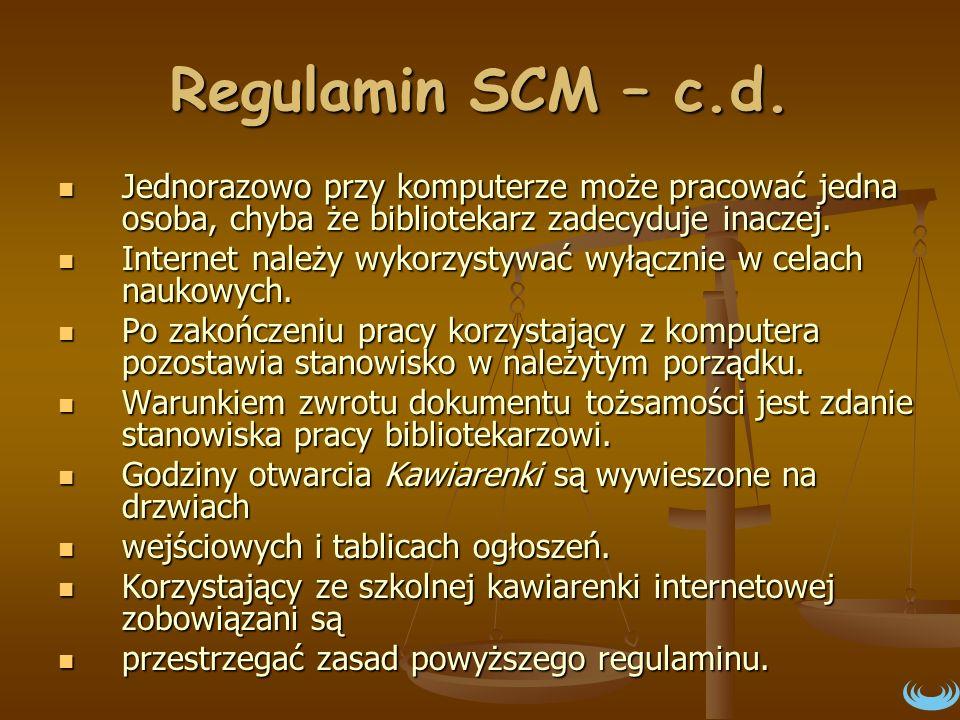 Regulamin SCM – c.d. Jednorazowo przy komputerze może pracować jedna osoba, chyba że bibliotekarz zadecyduje inaczej.