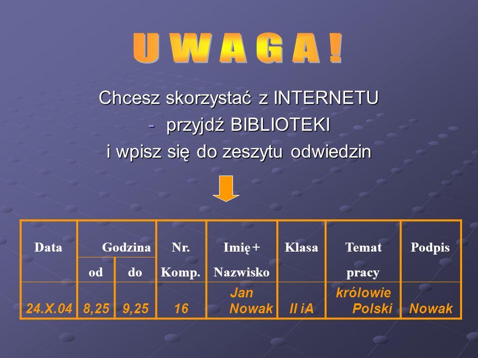 U W A G A ! Chcesz skorzystać z INTERNETU przyjdź BIBLIOTEKI