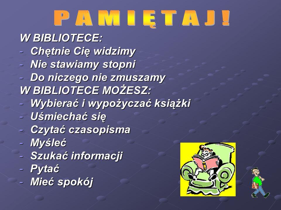 P A M I Ę T A J ! W BIBLIOTECE: Chętnie Cię widzimy