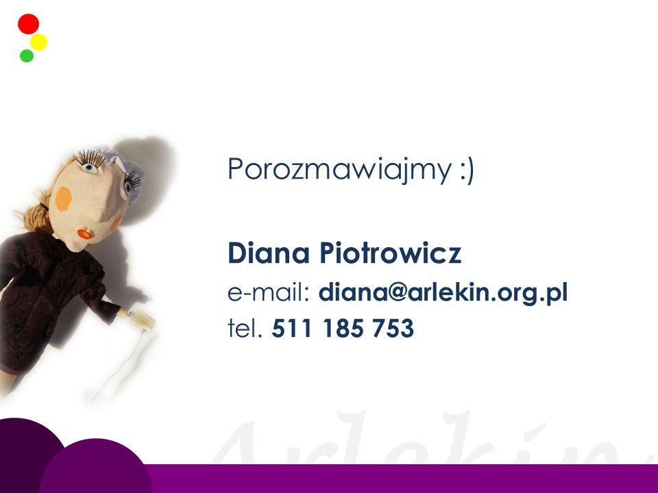 Porozmawiajmy :) Diana Piotrowicz e-mail: diana@arlekin.org.pl