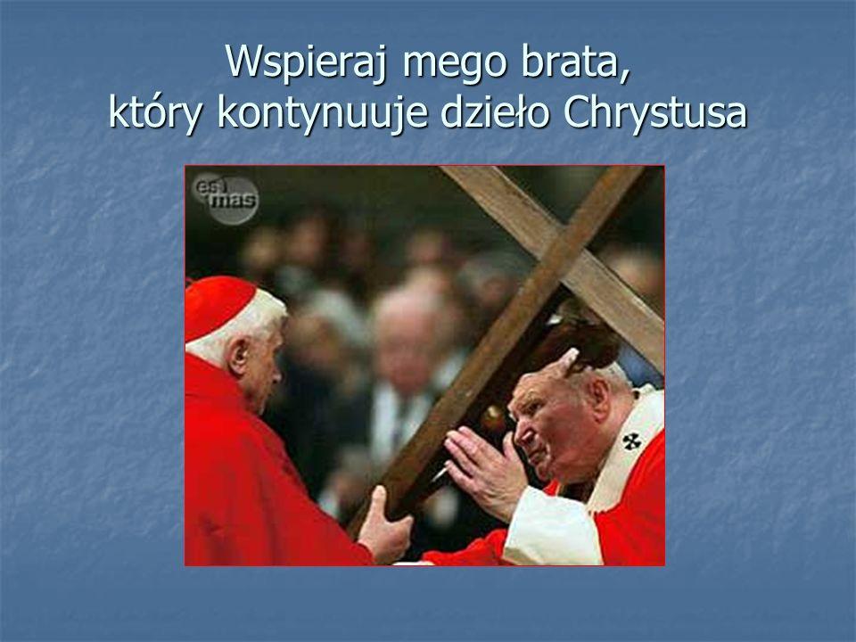 Wspieraj mego brata, który kontynuuje dzieło Chrystusa