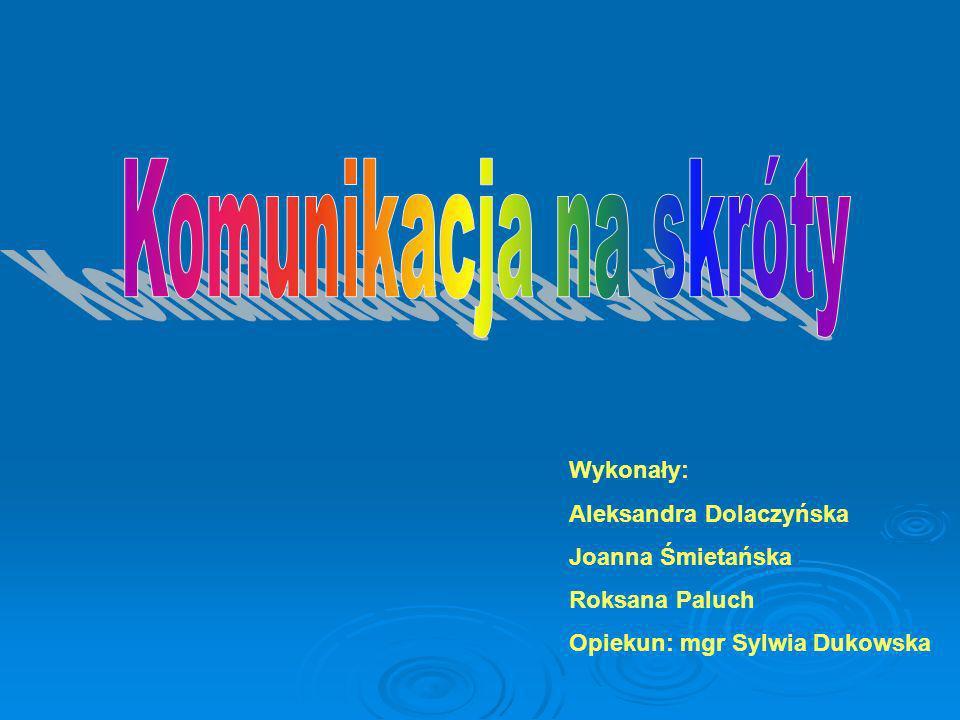 Komunikacja na skróty Wykonały: Aleksandra Dolaczyńska
