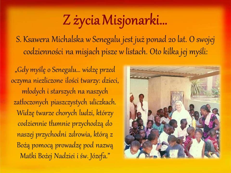 Z życia Misjonarki… S. Ksawera Michalska w Senegalu jest już ponad 20 lat. O swojej codzienności na misjach pisze w listach. Oto kilka jej myśli: