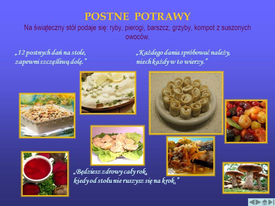 POSTNE POTRAWY Na świąteczny stół podaje się: ryby, pierogi, barszcz, grzyby, kompot z suszonych owoców.