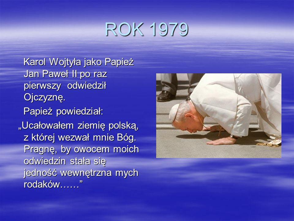 ROK 1979 Karol Wojtyła jako Papież Jan Paweł II po raz pierwszy odwiedził Ojczyznę. Papież powiedział: