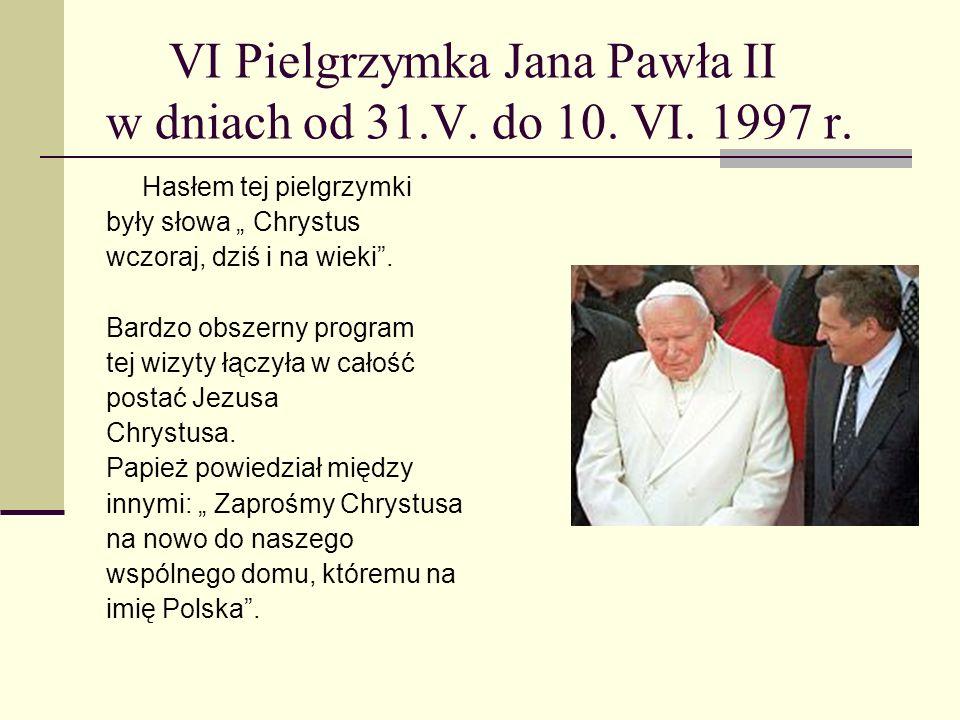 VI Pielgrzymka Jana Pawła II w dniach od 31.V. do 10. VI. 1997 r.
