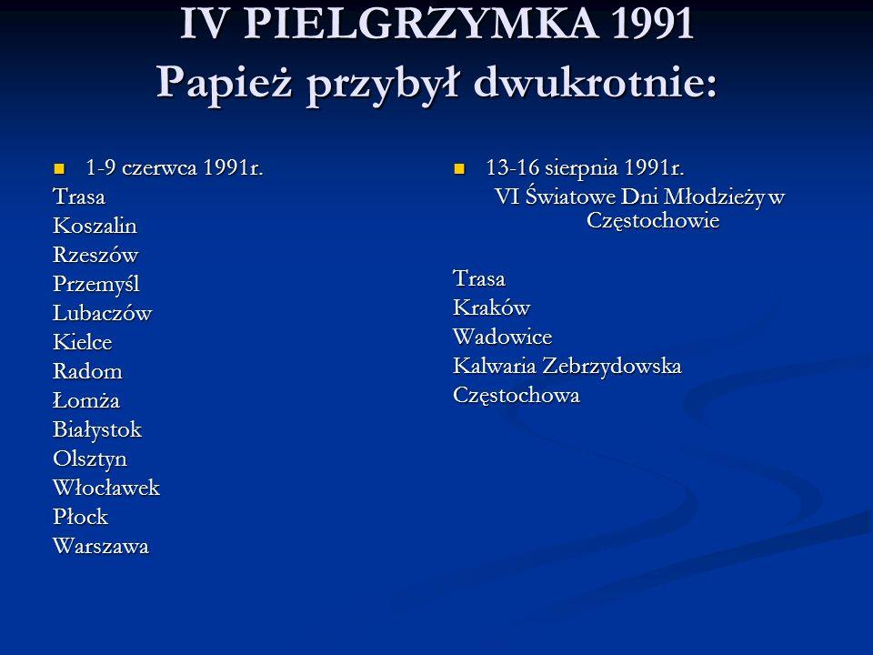 IV PIELGRZYMKA 1991 Papież przybył dwukrotnie: