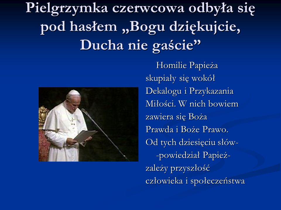 """Pielgrzymka czerwcowa odbyła się pod hasłem """"Bogu dziękujcie, Ducha nie gaście"""
