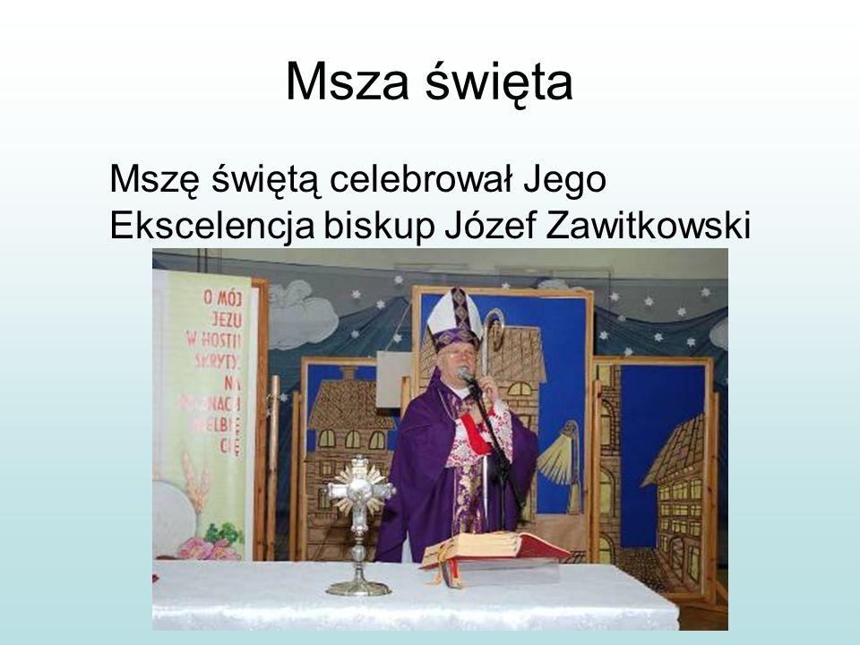 Msza święta Mszę świętą celebrował Jego Ekscelencja biskup Józef Zawitkowski