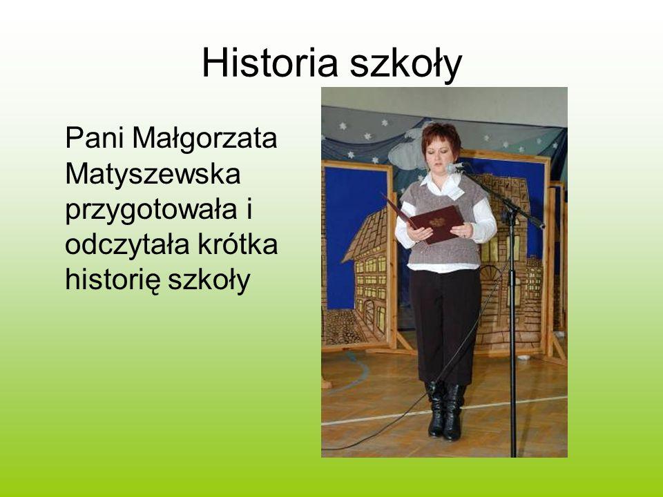 Historia szkoły Pani Małgorzata Matyszewska przygotowała i odczytała krótka historię szkoły