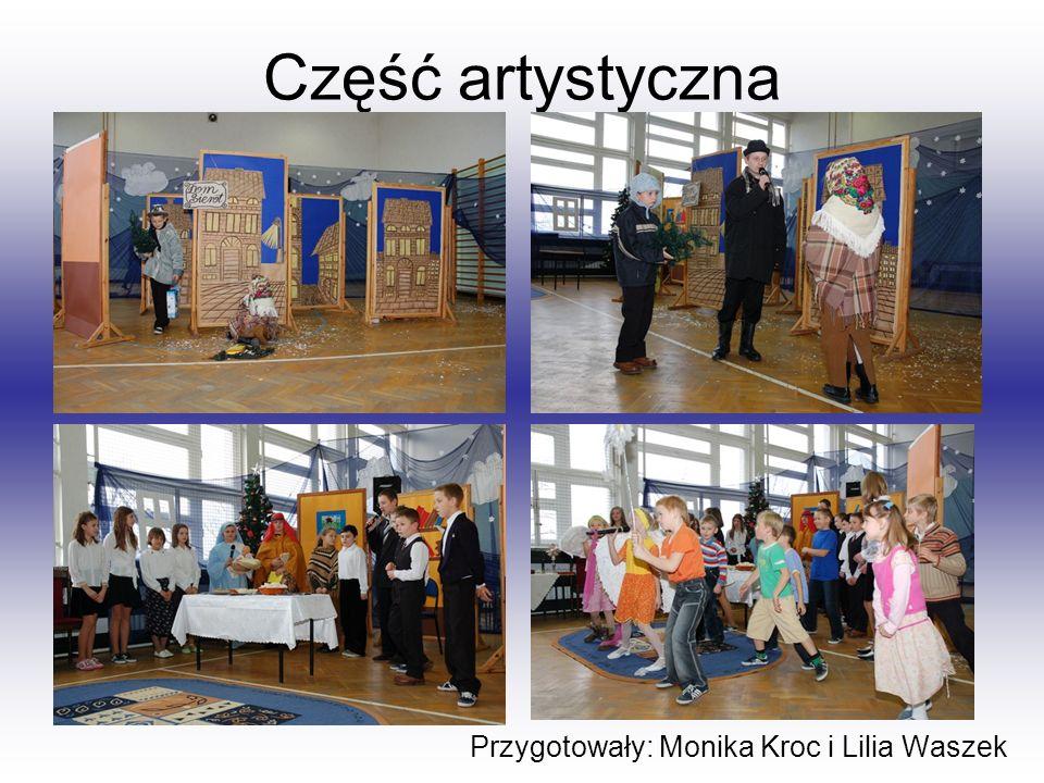 Część artystyczna Przygotowały: Monika Kroc i Lilia Waszek