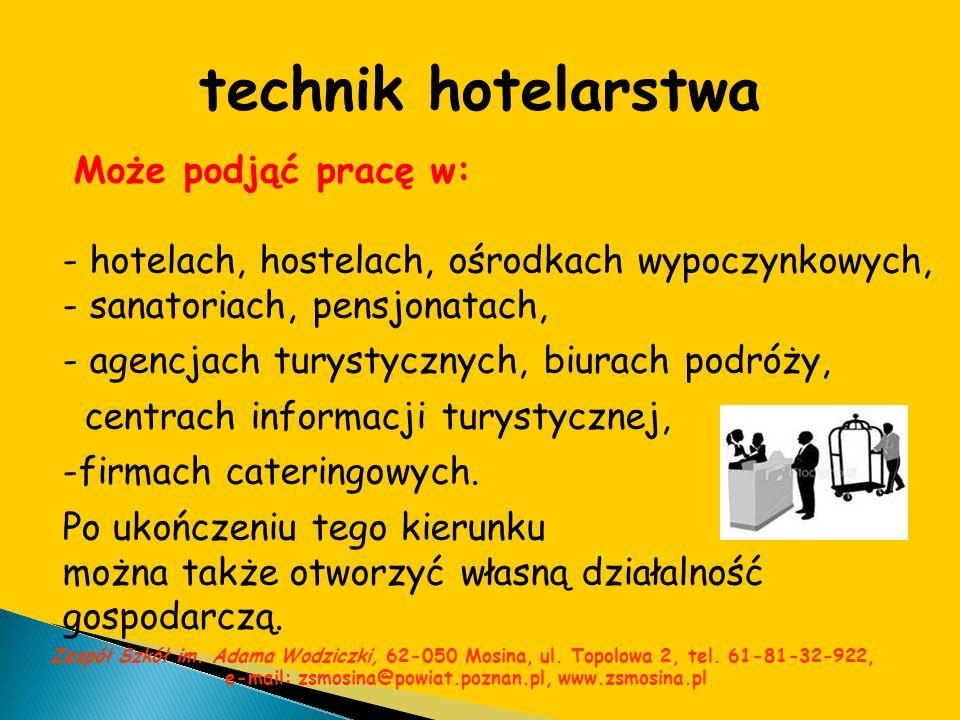 technik hotelarstwa Może podjąć pracę w: - hotelach, hostelach, ośrodkach wypoczynkowych, - sanatoriach, pensjonatach,