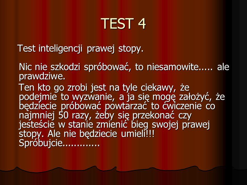 TEST 4Test inteligencji prawej stopy. Nic nie szkodzi spróbować, to niesamowite..... ale prawdziwe.