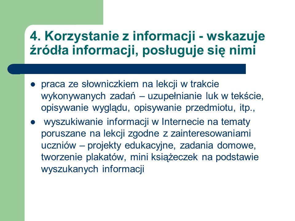 4. Korzystanie z informacji - wskazuje źródła informacji, posługuje się nimi