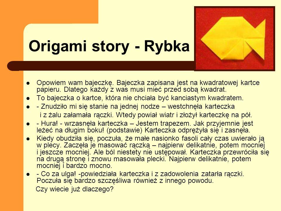 Origami story - RybkaOpowiem wam bajeczkę. Bajeczka zapisana jest na kwadratowej kartce papieru. Dlatego każdy z was musi mieć przed sobą kwadrat.