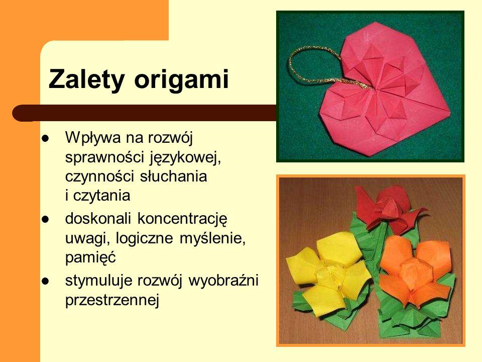 Zalety origamiWpływa na rozwój sprawności językowej, czynności słuchania i czytania. doskonali koncentrację uwagi, logiczne myślenie, pamięć.