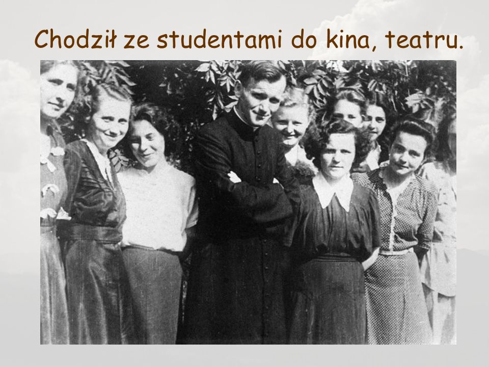 Chodził ze studentami do kina, teatru.