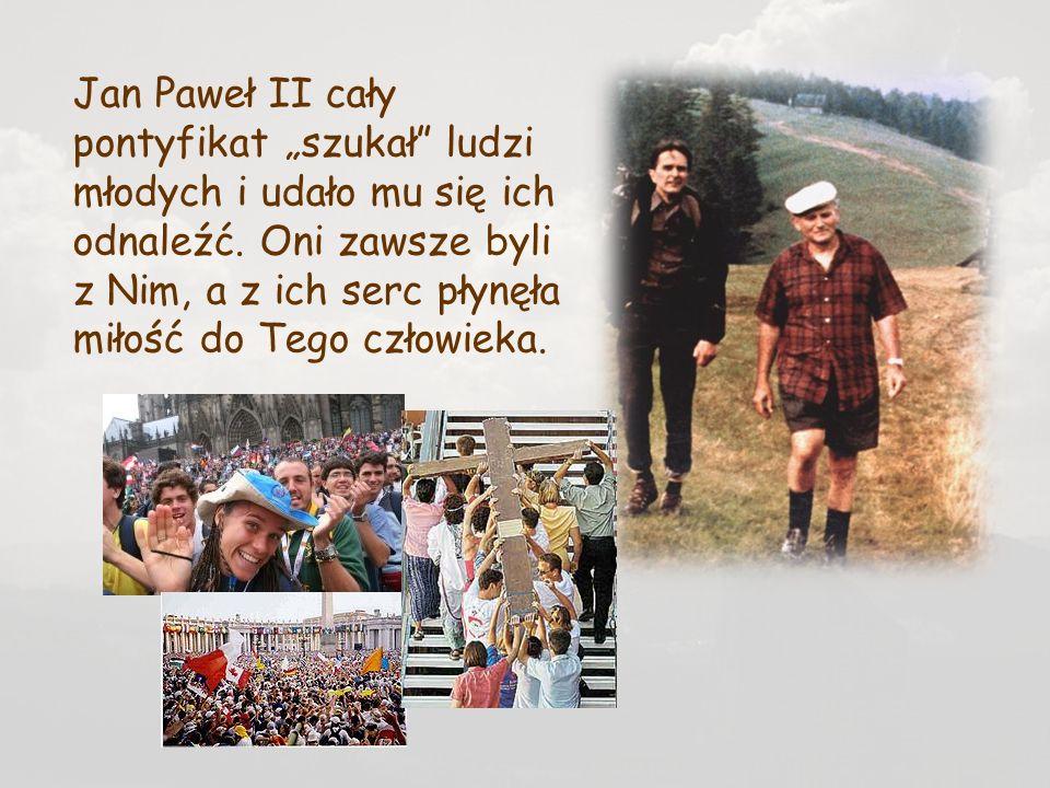 """Jan Paweł II cały pontyfikat """"szukał ludzi młodych i udało mu się ich odnaleźć."""