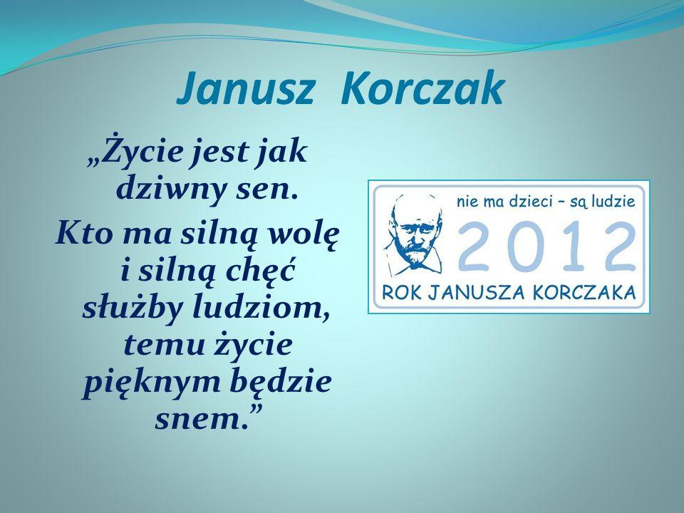 """Janusz Korczak """"Życie jest jak dziwny sen."""