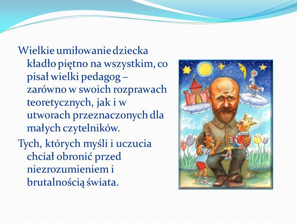 Wielkie umiłowanie dziecka kładło piętno na wszystkim, co pisał wielki pedagog – zarówno w swoich rozprawach teoretycznych, jak i w utworach przeznaczonych dla małych czytelników.