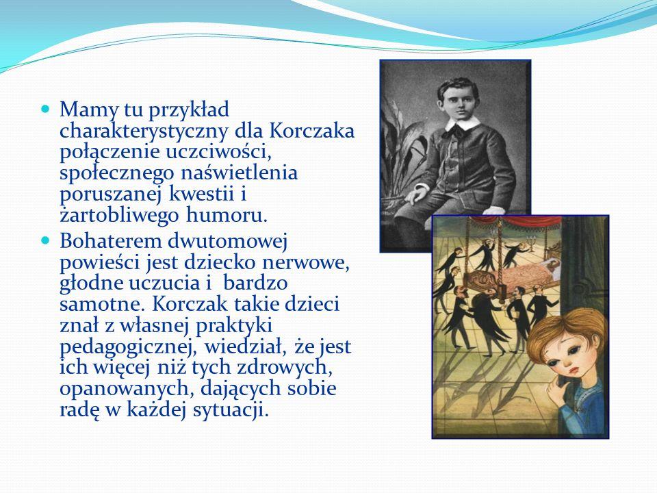 Mamy tu przykład charakterystyczny dla Korczaka połączenie uczciwości, społecznego naświetlenia poruszanej kwestii i żartobliwego humoru.