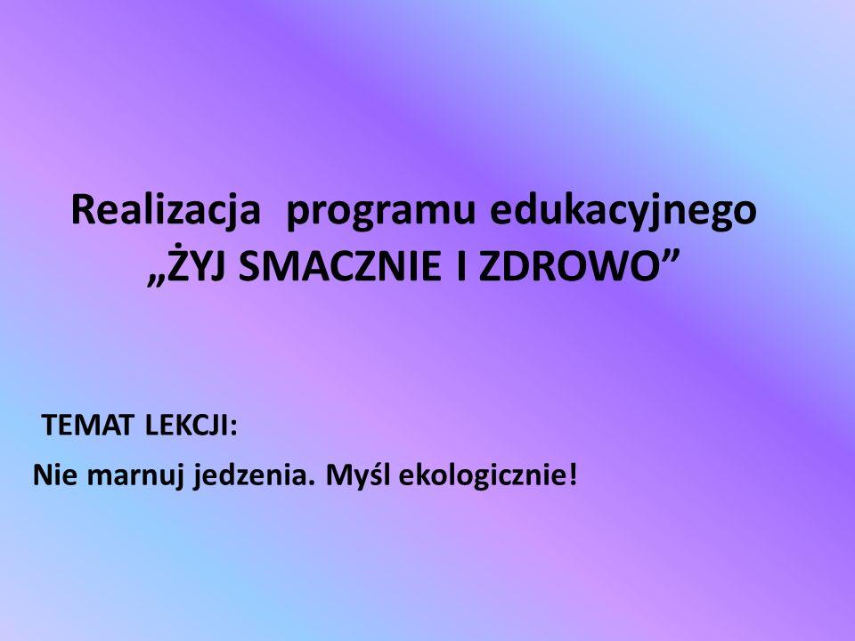 """Realizacja programu edukacyjnego """"ŻYJ SMACZNIE I ZDROWO"""