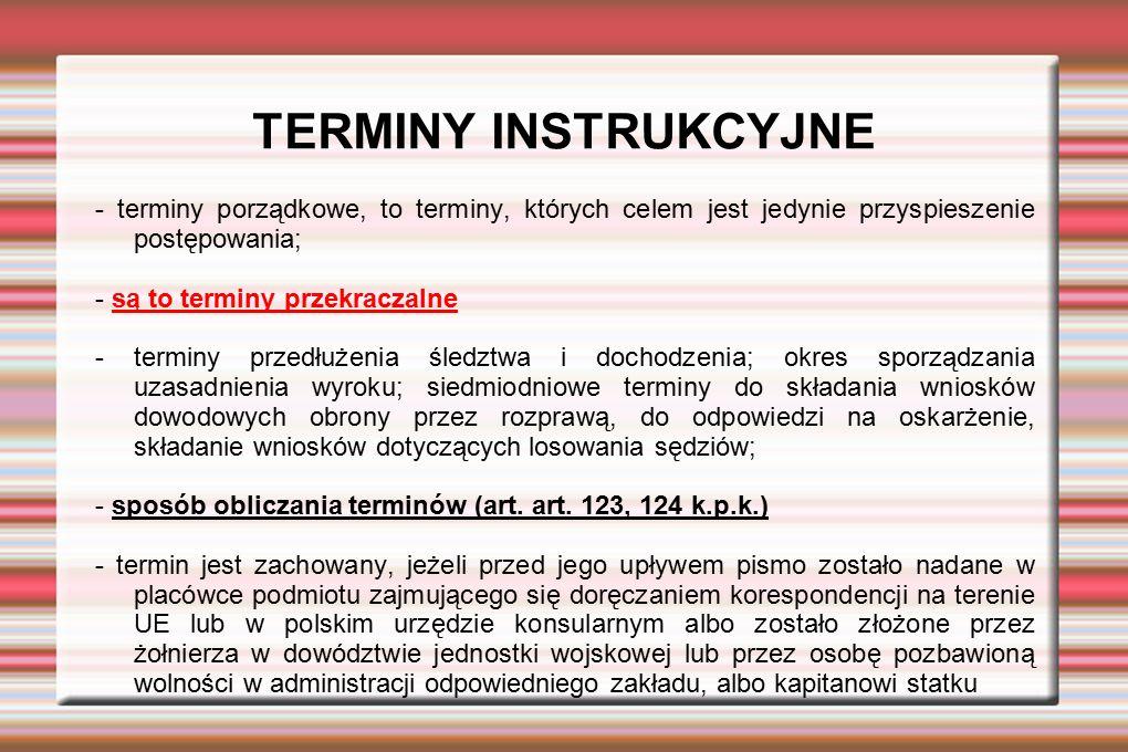 TERMINY INSTRUKCYJNE - terminy porządkowe, to terminy, których celem jest jedynie przyspieszenie postępowania;