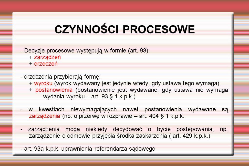 CZYNNOŚCI PROCESOWE - Decyzje procesowe występują w formie (art. 93):