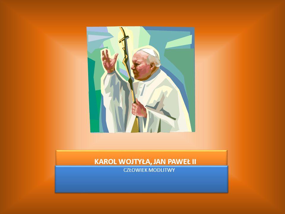 KAROL WOJTYŁA, JAN PAWEŁ II