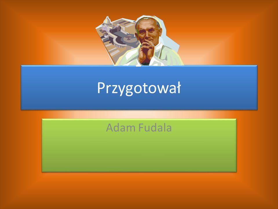Przygotował Adam Fudala