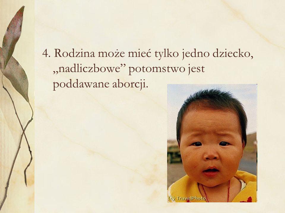 """4. Rodzina może mieć tylko jedno dziecko, """"nadliczbowe potomstwo jest poddawane aborcji."""