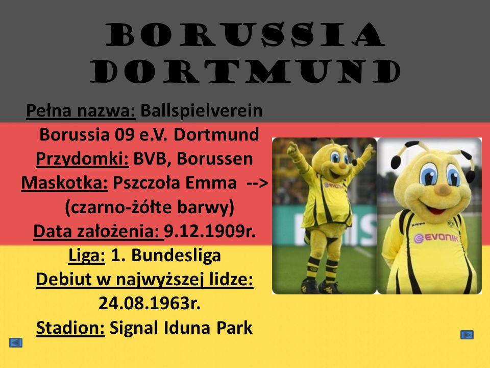 Borussia Dortmund Pełna nazwa: Ballspielverein Borussia 09 e.V. Dortmund. Przydomki: BVB, Borussen.