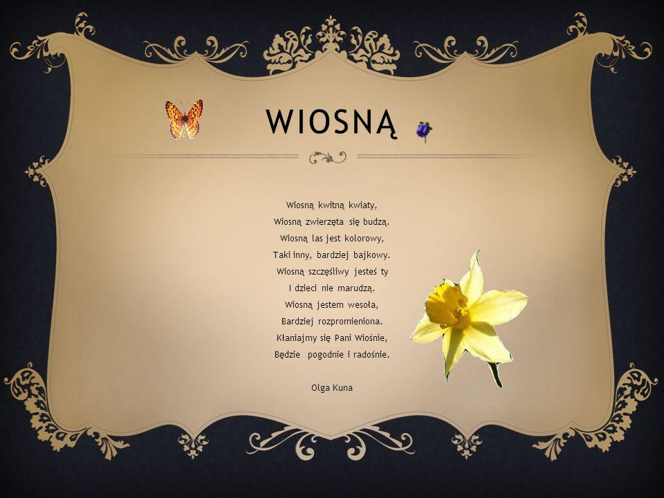 WIOSNĄ Wiosną kwitną kwiaty, Wiosną zwierzęta się budzą.