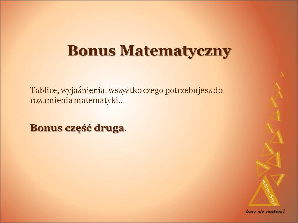 Bonus Matematyczny Bonus część druga.