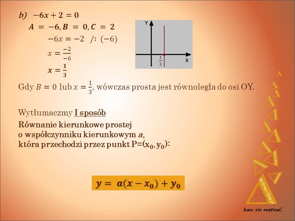 𝒚= 𝒂(𝒙− 𝒙 𝟎 )+ 𝒚 𝟎 −𝟔𝒙+𝟐=𝟎 𝑨 = −𝟔, 𝑩 = 𝟎, 𝑪 = 𝟐 −6𝑥=−2 / : (−6)