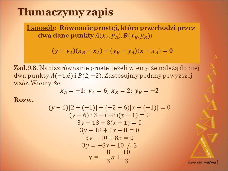 Tłumaczymy zapis I sposób: Równanie prostej, która przechodzi przez dwa dane punkty 𝑨 𝒙 𝑨 , 𝒚 𝑨 ,𝑩( 𝒙 𝑩 , 𝒚 𝑩 ):