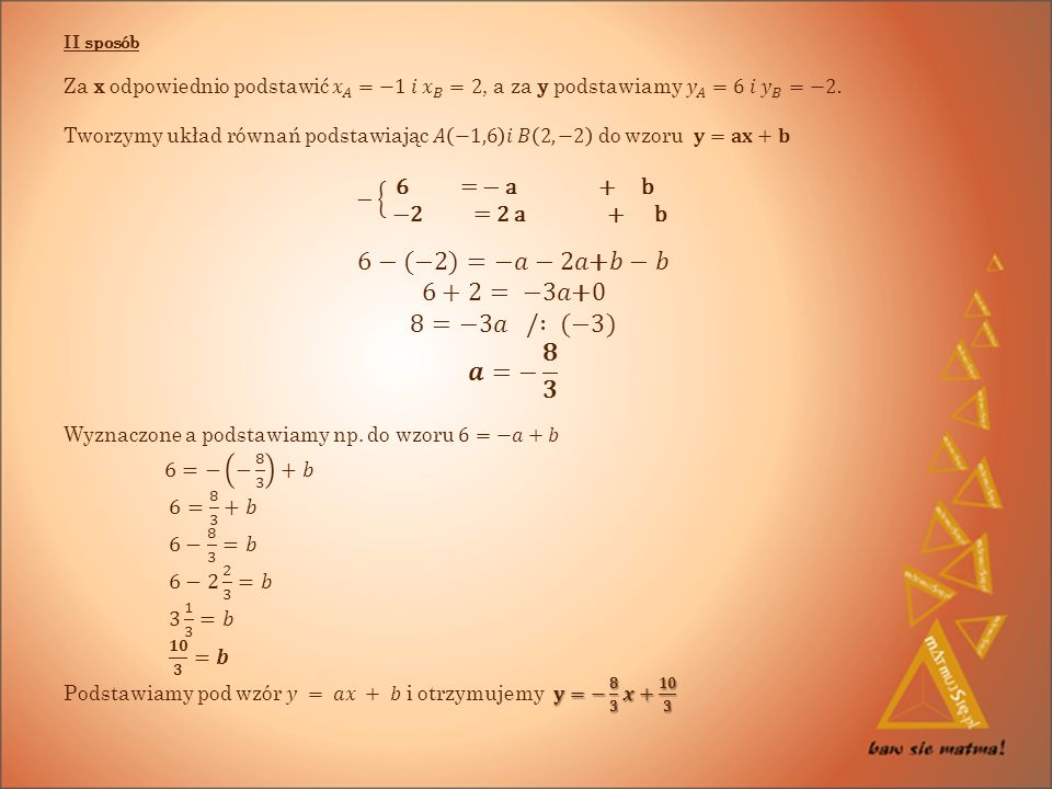 6−(−2)=−𝑎−2𝑎+𝑏−𝑏 6+2= −3𝑎+0 8=−3𝑎 / : (−3) 𝒂=− 𝟖 𝟑