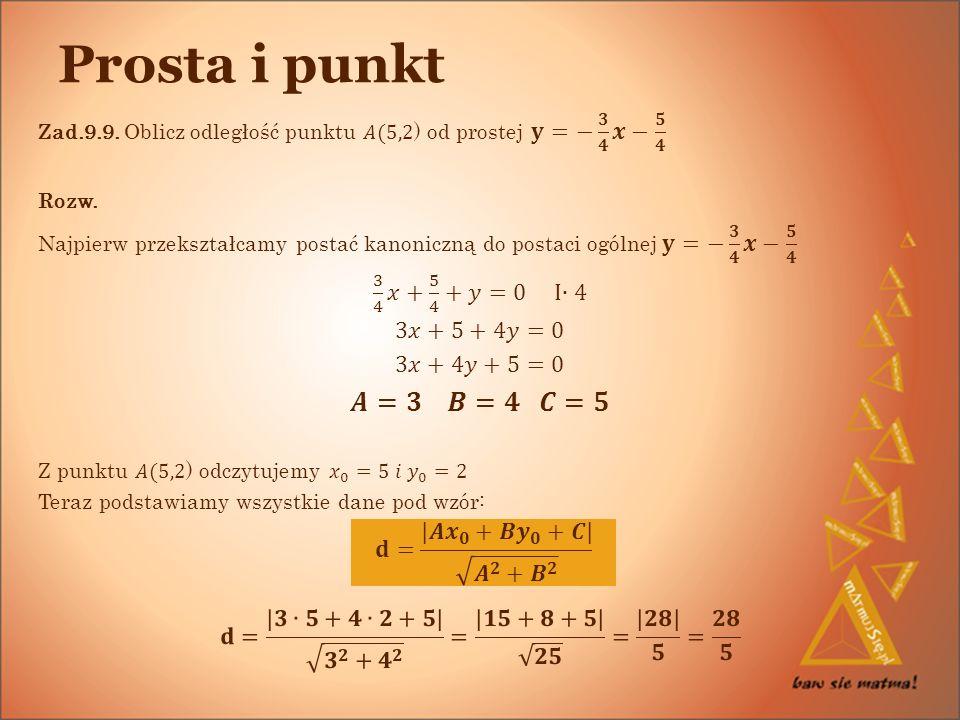 Prosta i punkt 𝑨=𝟑 𝑩=𝟒 𝑪=𝟓 3 4 𝑥+ 5 4 +𝑦=0 I∙4 3𝑥+5+4𝑦=0 3𝑥+4𝑦+5=0