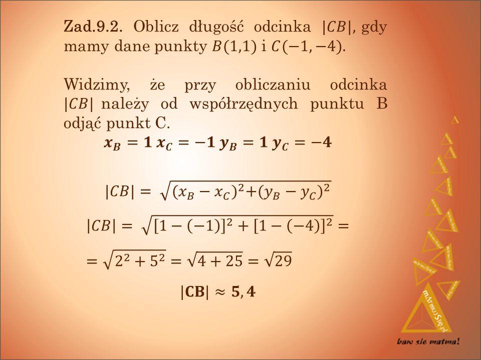 Zad.9.2. Oblicz długość odcinka |𝐶𝐵|, gdy mamy dane punkty 𝐵(1,1) i 𝐶(−1,−4).